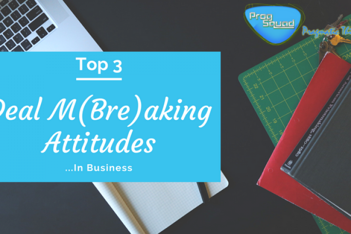 Top 3 Deal M(Bre)aking Attitudes... in Business