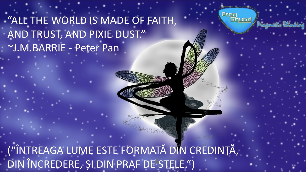 The world is made of faith and trust and pixie dust